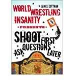 Shoot First Ask Questions Later: World Wrestling Insanity (Paperback) - Common