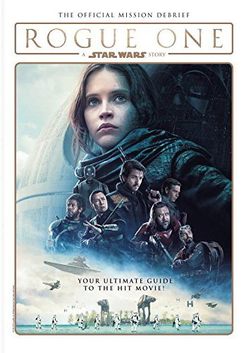Rogue One: A Star Wars Story - The Official Mission Debrief Softcover