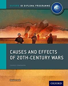 Causes and Effects of Conflicts: IB History Course Book: Oxford IB Diploma Program