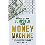 Turn Your Computer Into a Money Machine in 2017: How to make money from home and grow your income fast, with no...
