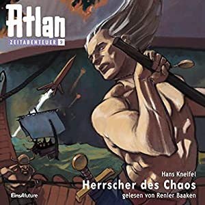 Herrscher des Chaos (Atlan Zeitabenteuer 9) Hörbuch