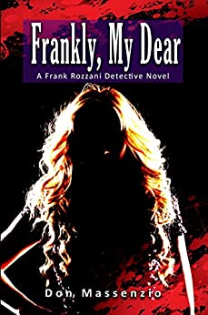 Frankly, My Dear: A Frank Rozzani Detective Novel (Frank Rozzani Detective Novels Book 4) by [Massenzio, Don]