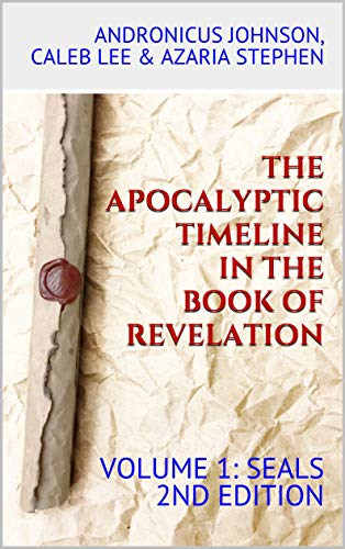 The Apocalyptic Timeline in the Book of Revelation: Volume 1: Seals by [Johnson, Andronicus, Lee, Caleb, Stephen, Azaria]