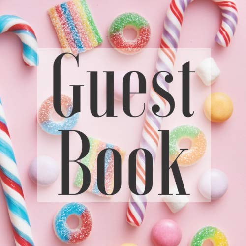 Guest Book: Candy Desserts Sweets - Signing Guestbook Gift Log Photo Space Book for Birthday Party Celebration Anniversary Baby Bridal Shower Wedding ... Keepsake to Write Special Memories In ()