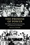 The Promise of Power: The Origins of Democracy in India and Autocracy in Pakistan