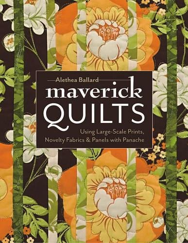 (Maverick Quilts: Using Large-Scale Prints, Novelty Fabrics & Panels with Panache)