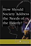 How Should Society Address the Needs of the Elderly?, Tamara Thompson, 0737727217