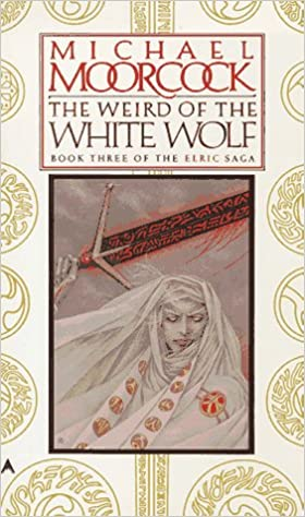 Download The Weird Of The White Wolf The Elric Saga 3 By Michael Moorcock