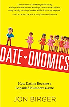 Date-onomics: How Dating Became a Lopsided Numbers Game by [Birger, Jon]