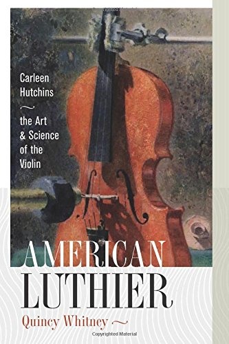 American Luthier: Carleen Hutchins--the Art and Science of the Violin