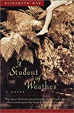 A Student of Weather, Elizabeth Hay, 1582431817