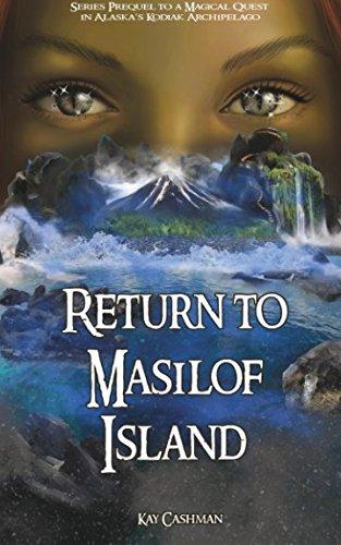 Return to Masilof Island: Series Prequel to a Magical Quest in Alaska's Kodiak Archipelago (A Masilof Island Magical Mystery) (Volume 1)