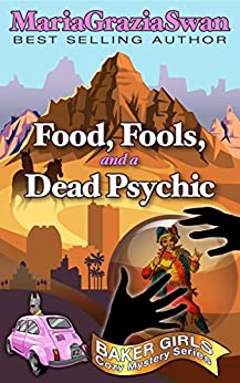 Food, Fools, and a Dead Psychic (Baker Girls Cozy Mystery Book 2) by [Swan, Maria Grazia]