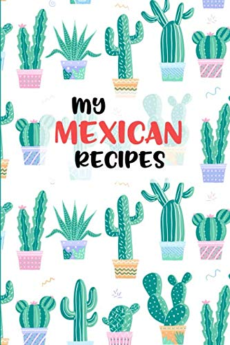My Mexican Recipes: Keep your best Recipes in one place! Blank Recipe Book.