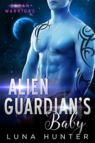 Alien Guardian's Baby (Scifi Alien Romance) (Zoran Warriors) by [Hunter, Luna]
