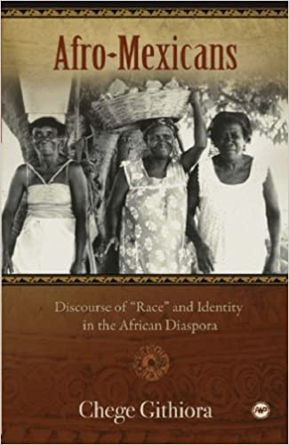 Afro-Mexicans: Discourse of Race and Identity in the African Diaspora