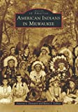 American Indians in Milwaukee, Antonio J. Doxtator and Renee J. Zakhar, 0738582581