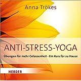 Anti-Stress-Yoga: Übungen für mehr Gelassenheit - Ein Kurs für zu Hause