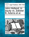 John Holland, in Equity vs. Zabdiel B Adams et Al, , 1241014639