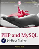 PHP and MySQL 24-Hour Trainer, Andrea Tarr, 111806688X
