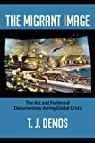 The Migrant Image, T. J. Demos, 0822353261