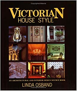 Victorian House Style An Architectural And Interior Design Source Book Linda Osband 9780715313190 Amazon Books