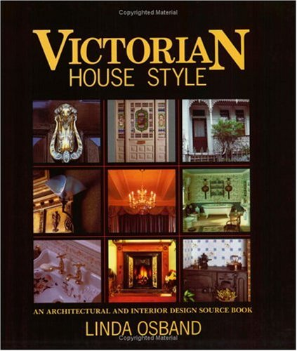 Victorian House Style An Architectural And Interior Design Source Book