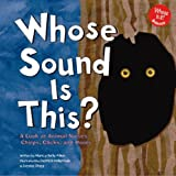 Whose Sound Is This?: A Look at Animal Noises - Chirps, Clicks, and Hoots (Whose Is It?)