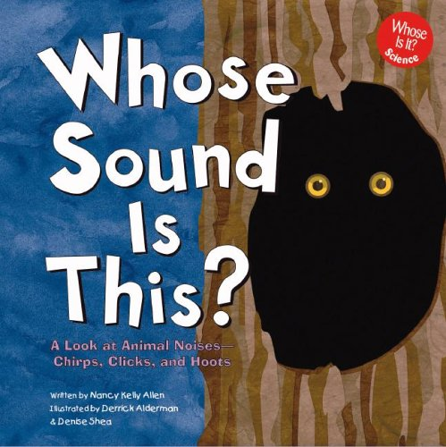 Download Whose Sound Is This?: A Look at Animal Noises - Chirps, Clicks, and Hoots (Whose Is It?) PDF