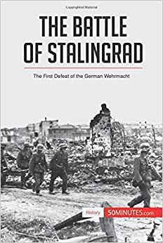 The Battle of Stalingrad: The First Defeat Of The German Wehrmacht