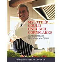 My Father Could Only Boil Cornflakes: Peter Bayless BBC Masterchef 2006