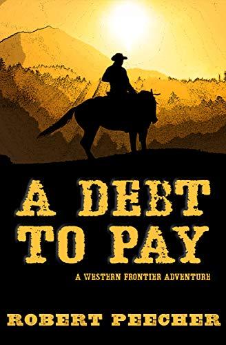 A Debt to Pay: A Western Frontier Adventure by [Peecher, Robert]