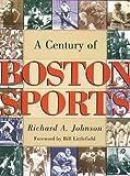 A Century of Boston Sports, Richard A. Johnson, 1555534562