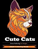 Cute Cats: Adult Coloring Books Featuring Stress Relieving Cat Designs