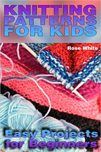 Knitting Patterns For Kids Easy Projects For Beginners Knitting