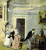 The Polite Tourist: Four Centuries of Country House Visiting: Country House Visiting Through the Centuries