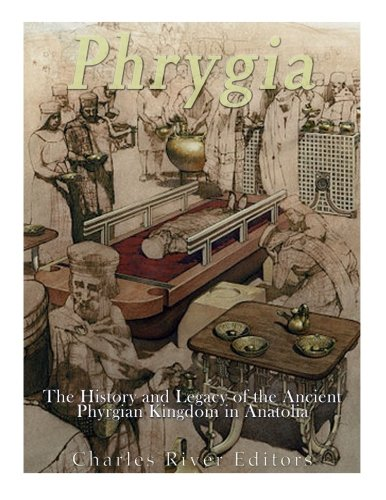 Phrygia: The History and Legacy of the Ancient Phrygian Kingdom in Anatolia