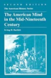 The American Mind in the Mid-Nineteenth Century, Irving H. Bartlett, 0882958097