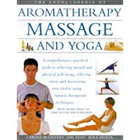 The Encyclopedia of Aromatherapy, Massage and Yoga: A Comprehensive, Practical Guide to Natural Health, Relaxation and Vitality