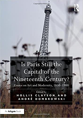 com is paris still the capital of the nineteenth century is paris still the capital of the nineteenth century essays on art and modernity 1850 1900 1st edition