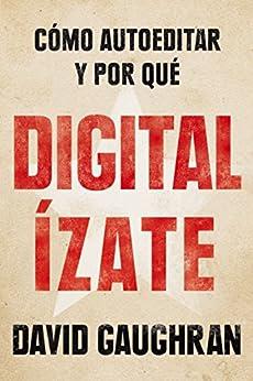 Digitalízate: Cómo autoeditar y por qué (Spanish Edition) by [Gaughran, David]