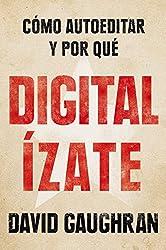 Digitalízate: Cómo autoeditar y por qué (Spanish Edition)