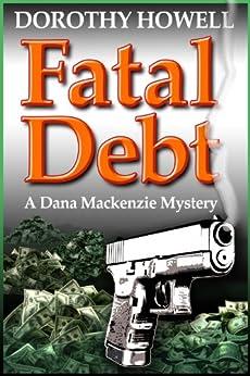 Fatal Debt (Dana Mackenzie Mystery Book 1) by [Howell, Dorothy]