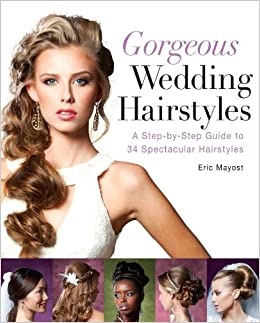 Gorgeous Wedding Hairstyles: A Step-by-Step Guide to 34 Spectacular ...