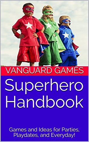 Superhero Handbook: Games and Ideas for Parties, Playdates, and Everyday!