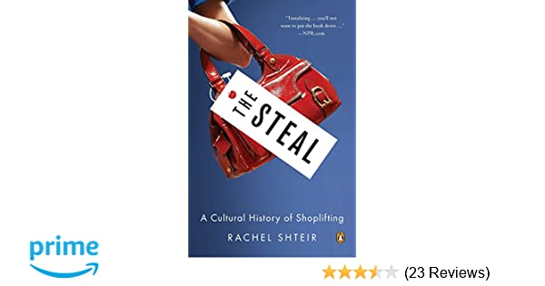 The Steal: A Cultural History of Shoplifting: Rachel Shteir