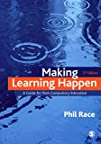 Making Learning Happen : A Guide for Post-Compulsory Education, Race, Phil, 1849201137