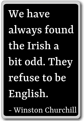 Irish Fridge Magnets (We have always found the Irish a bit odd.... - Winston Churchill quotes fridge magnet, Black)