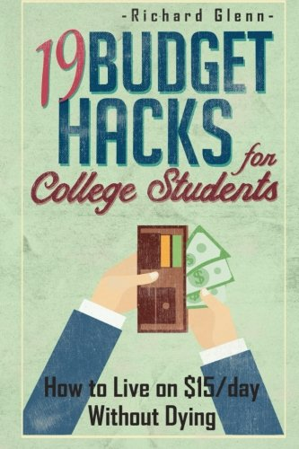 Read Online 19 Budget Hacks for College Students: How to Live on $15/Day Without Dying pdf