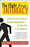 The Flight from Intimacy: Healing Your Relationship of Counter-dependence — The Other Side of Co-dependency